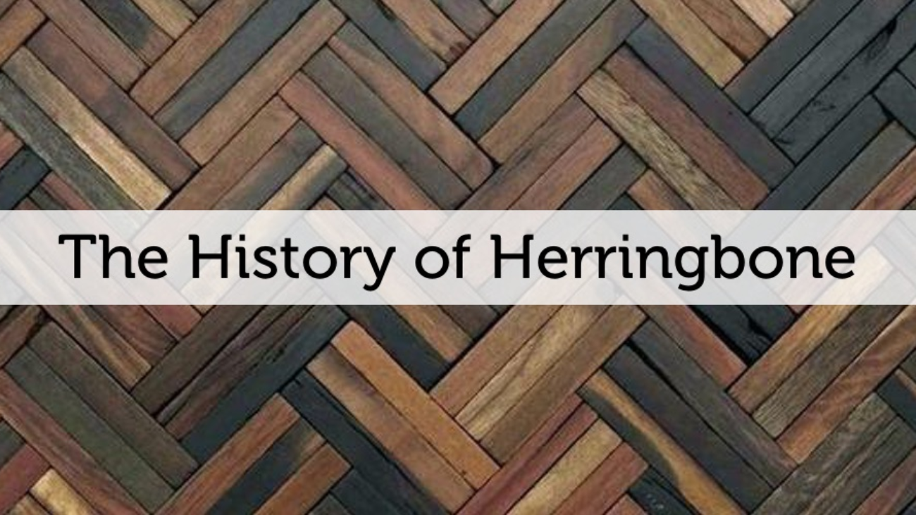 The History of the Herringbone Pattern and How to Use it today